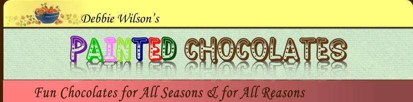 Fun Chocolates for All Seasons & for All Reasons  Debbie Wilson's PAINTED Chocolates PAINTED Chocolates