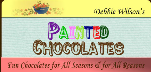 Fun Chocolates for All Seasons & for All Reasons  Debbie Wilson's PAINTED Chocolates
